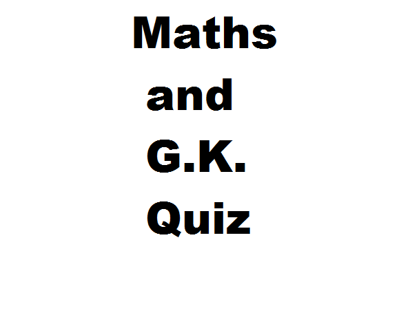 Maths and G.K. Quiz